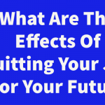 What Are The Effects Of Quitting Your Job For Your Future